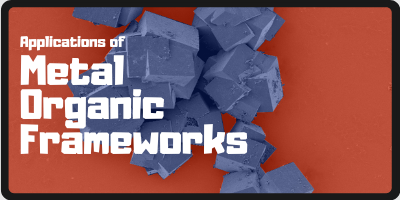 What are the Applications of Metal Organic Frameworks?